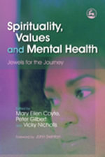 Spirituality, Values and Mental Health : Jewels for the Journey