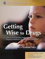 Getting Wise to Drugs : A Resource for Teaching Children about Drugs, Dangerous Substances and Other Risky Situations - David Emmett