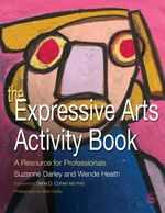 The Expressive Arts Activity Book : A Resource for Professionals - Suzanne Darley