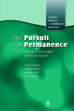 The Pursuit of Permanence : A Study of the English Child Care System - Claire Baker