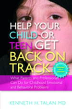 Help your Child or Teen Get Back On Track : What Parents and Professionals Can Do for Childhood Emotional and Behavioral Problems - Kenneth Talan