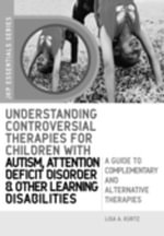 Understanding Controversial Therapies for Children with Autism, Attention Deficit Disorder, and Other Learning Disabilities : A Guide to Complementary - Lisa A. Kurtz