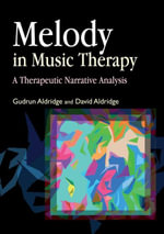Melody in Music Therapy : A Therapeutic Narrative Analysis - David Aldridge