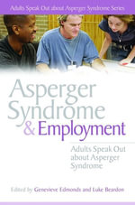 Asperger Syndrome and Employment : Adults Speak Out about Asperger Syndrome