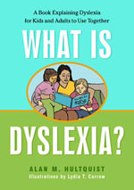 What is Dyslexia? : A Book Explaining Dyslexia for Kids and Adults to Use Together - Alan M. Hultquist