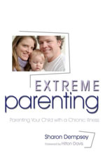 Extreme Parenting : Parenting Your Child with a Chronic Illness - Sharon Dempsey