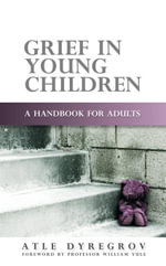 Grief in Young Children : A Handbook for Adults - Atle Dyregrov