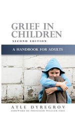 Grief in Children : A Handbook for Adults - Atle Dyregrov