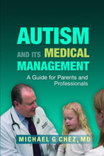 Autism and its Medical Management : A Guide for Parents and Professionals - Michael Chez