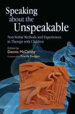 Speaking about the Unspeakable : Non-Verbal Methods and Experiences in Therapy with Children