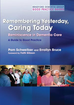 Remembering Yesterday, Caring Today : Reminiscence in Dementia Care: A Guide to Good Practice - Pam Schweitzer