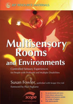 Multisensory Rooms and Environments : Controlled Sensory Experiences for People with Profound and Multiple Disabilities - Susan Fowler
