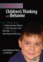 Making Sense of Children's Thinking and Behavior : A Step-by-Step Tool for Understanding Children with NLD, Asperger's, HFA, PDD-NOS, and other Neurolo - Leslie Holzhauser-Peters
