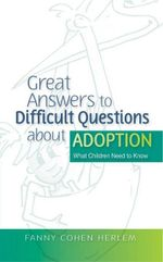 Great Answers to Difficult Questions about Adoption : What Children Need to Know - Fanny  Cohen Herlem