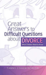Great Answers to Difficult Questions about Divorce : What Children Need to Know - Fanny  Cohen Herlem