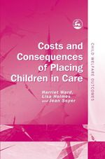 Costs and Consequences of Placing Children in Care - Jean Soper