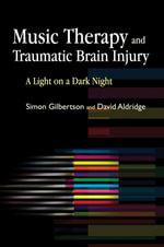 Music Therapy and Traumatic Brain Injury : A Light on a Dark Night - David Aldridge