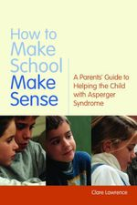 How to Make School Make Sense : A Parents' Guide to Helping the Child with Asperger Syndrome - Kate Mahon