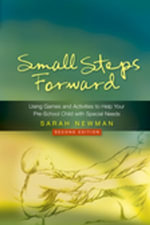Small Steps Forward : Using Games and Activities to Help Your Pre-School Child with Special Needs - Sarah Newman