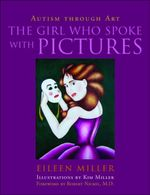 The Girl Who Spoke with Pictures : Autism Through Art - Eileen Miller