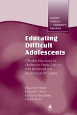 Educating Difficult Adolescents : Effective Education for Children in Public Care or with Emotional and Behavioural Difficulties - Jennifer K Beecham