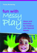 Fun with Messy Play : Ideas and Activities for Children with Special Needs - Tracy Beckerleg