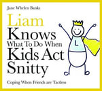 Liam Knows What To Do When Kids Act Snitty : Coping When Friends are Tactless - Jane Whelen-Banks