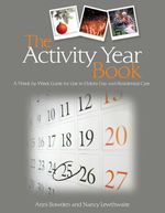 The Activity Year Book : A Week by Week Guide for Use in Elderly Day and Residential Care - Anni Bowden