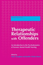 Therapeutic Relationships with Offenders : An Introduction to the Psychodynamics of Forensic Mental Health Nursing