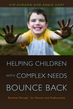 Helping Children with Complex Needs Bounce Back : Resilient TherapyTM for Parents and Professionals - Kim Aumann
