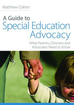 A Guide to Special Education Advocacy : What Parents, Clinicians and Advocates Need to Know - Matthew Cohen