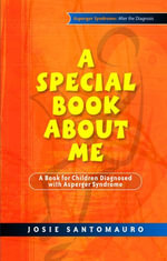 A Special Book About Me : A Book for Children Diagnosed with Asperger Syndrome - Josie Santomauro