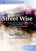 Street Wise : A Programme for Educating Young People about Citizenship, Rights, Responsibilities and the Law - Sam Frankel