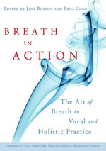 Breath in Action : The Art of Breath in Vocal and Holistic Practice
