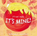 It's Not Yours, it's Mine! : Child's Play Library - Susanna Moores