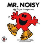 Mr Noisy : Mr. Men Series - Roger Hargreaves