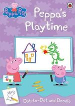 Peppa's Playtime : Peppa Pig : Dot-to-Dot and Doodle - Ladybird