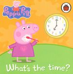What's the Time? : Peppa Pig