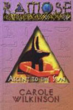 Ramose Prince of Egypt : Ascent to the Sun - Carole Wilkinson