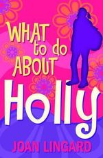What to Do About Holly - Joan Lingard