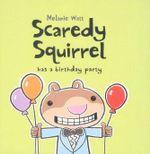 Scaredy Squirrel Has a Birthday Party : Scaredy Squirrel - Melanie Watt