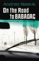 On the Road to Babadag : Travels in the Other Europe - Andrzej Stasiuk