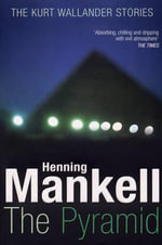 The Pyramid : Kurt Wallander Series : Book 9 - Henning Mankell