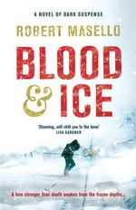 Blood and Ice : A novel of dark suspense - Robert Masello