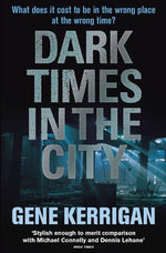 Dark Times in the City - Gene Kerrigan