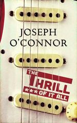 The Thrill of it All - Joseph O'Connor
