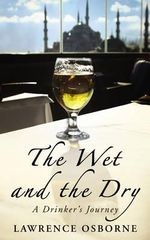 The Wet and the Dry - Lawrence Osborne