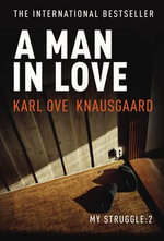 A Man in Love - Karl Ove Knausgaard