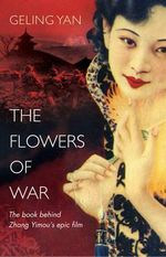 The Flowers of War : The Book Behind Zhang Yimou's Epic Film - Geling Yan