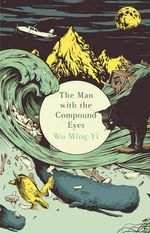 The Man with the Compound Eyes - Ming-Yi Wu